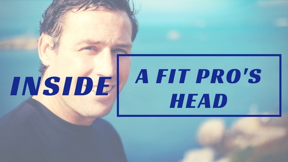 Inside a Fit Pro's Head