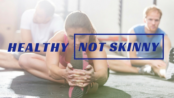 Be Healthy Not Skinny